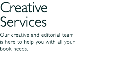 Creative Services Our creative and editorial team is here to help you with all your book needs.