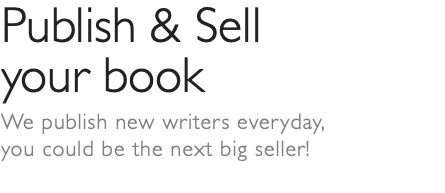 Publish & Sell your book We publish new writers everyday, 